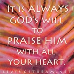 Want to really know what God's will is for your life?  You will never be wrong if you PRAISE HIM.