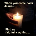 Jesus is coming back. Keep your heart sweet and your light ever burning.